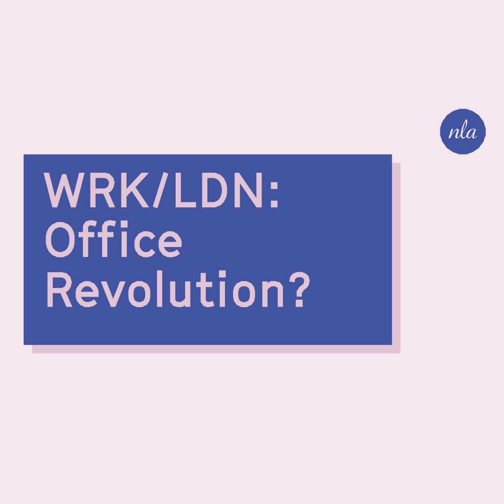 NLA WRK/LDN: Office Revolution